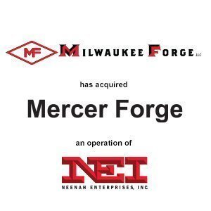 Milwaukee Forge has acquired Mercer Forge an operation of NEI